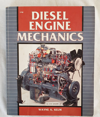 Diesel Engine Mechanics by Wayne A. Kelm