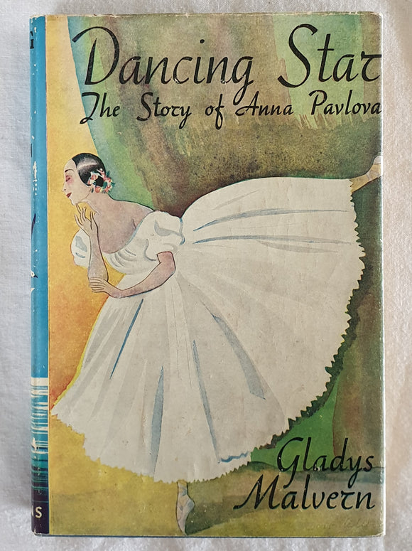 The Dancing Star  The Story of Anna Pavlova  by Gladys Malvern