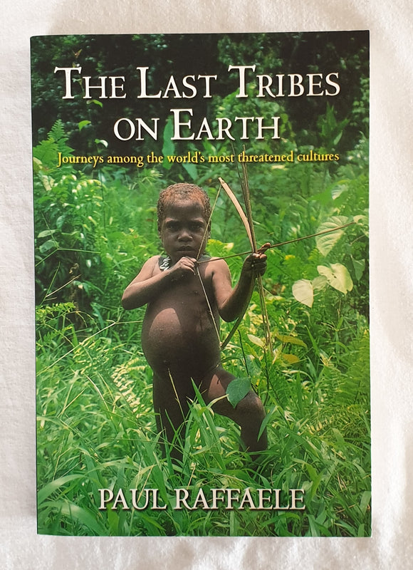 The Last Tribes on Earth by Paul Raffaele