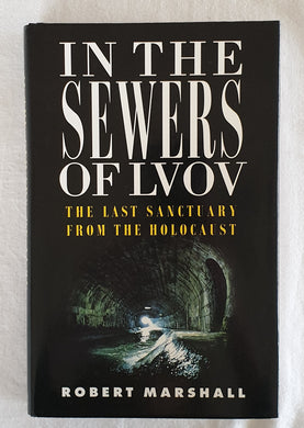 In The Sewers of Lvov  The Last Sanctuary from the Holocaust  by Robert Marshall