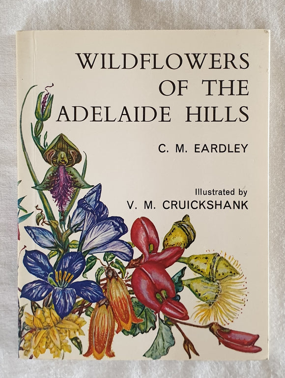 Wildflowers of the Adelaide Hills by C. M. Eardley