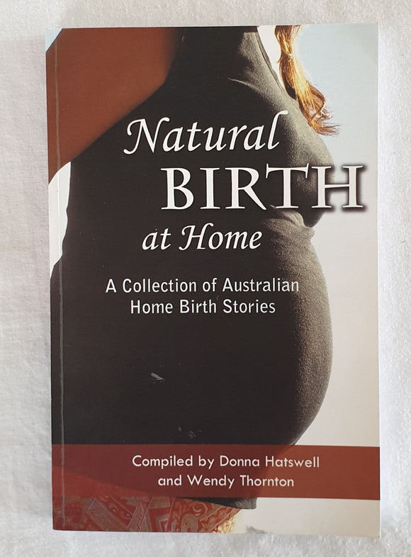 Natural Birth at Home by Donna Hatswell and Wendy Thornton
