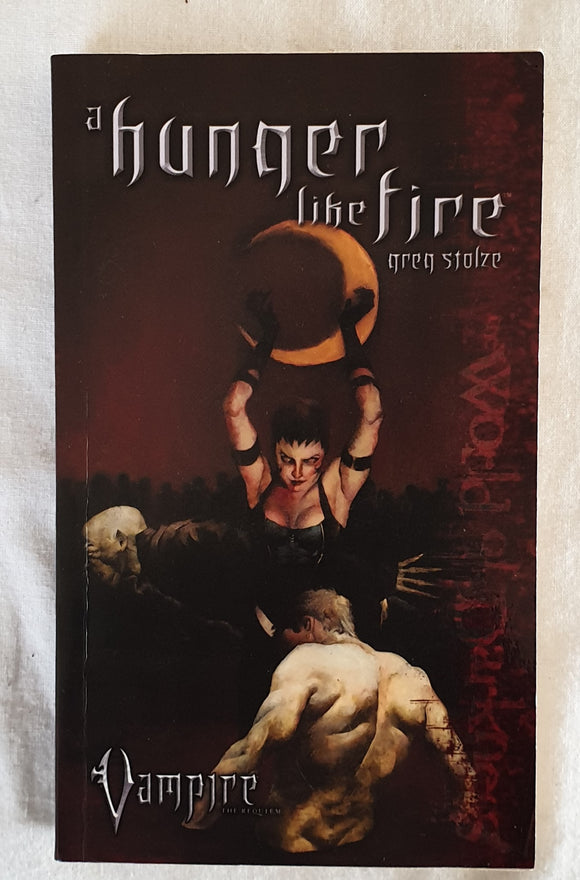 A Hunger Like Fire by Greg Stolze