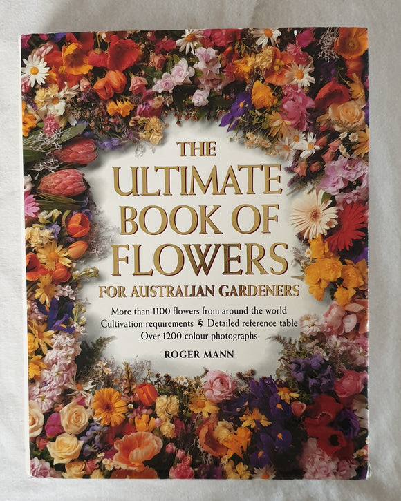The Ultimate Book of Flowers  For Australian Gardeners  by Roger Mann