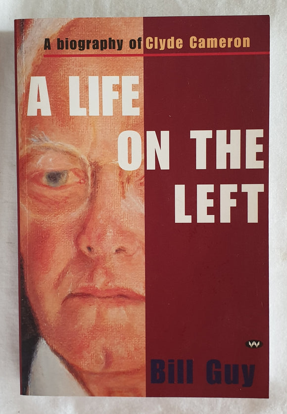 A Life on the Left  A biography of Clyde Cameron  by Bill Guy