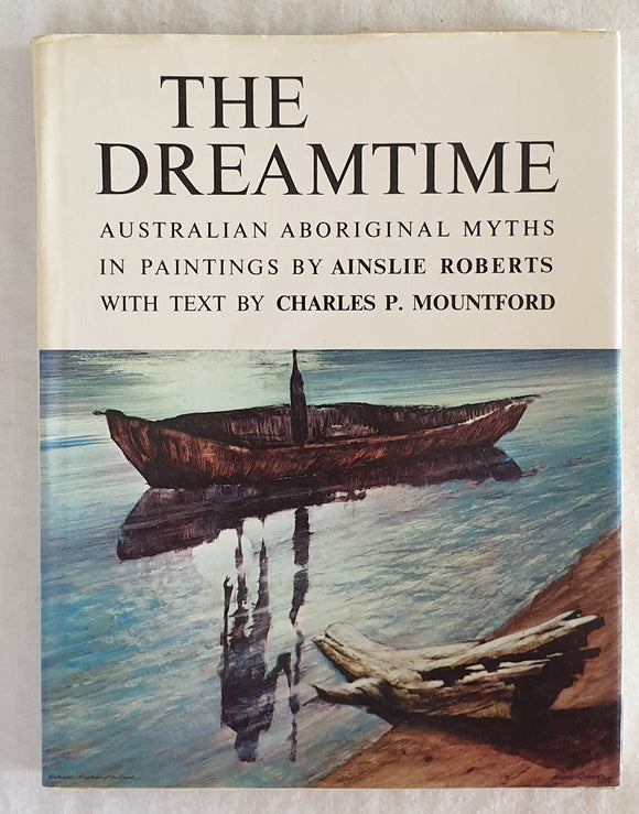The Dreamtime by Ainslie Roberts and Charles P. Mountford