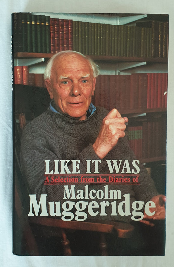 Like It Was The Diaries of Malcolm Muggeridge by John Bright-Holmes