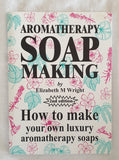 Aromatherapy Soap Making by Elizabeth M Wright