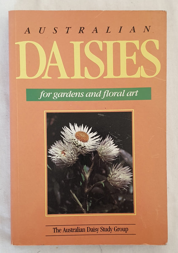 Australian Daisies  for gardens and floral art  by Maureen Schaumann, Judy Barker and Joy Greig