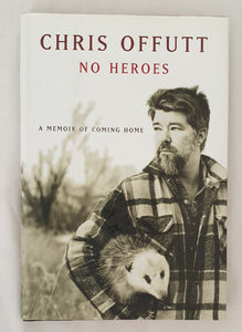No Heroes  A Memoir of Coming Home  by Chris Offutt