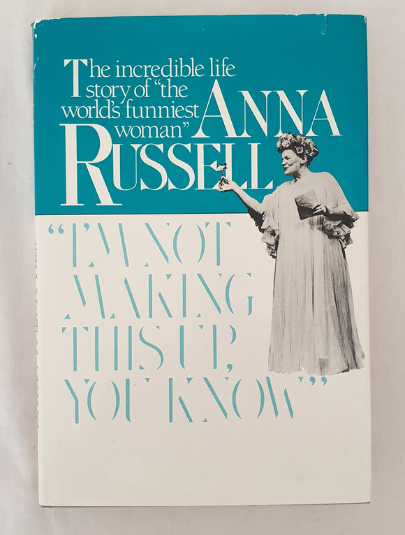 I'm Not Making This Up, You Know by Anna Russell