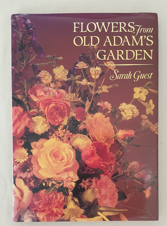 Flowers from Old Adam's Garden by Sarah Guest