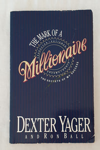 The Mark of a Millionaire by Dexter Yager and Ron Ball