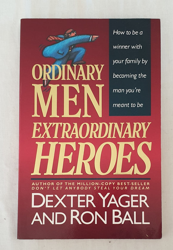 Ordinary Men Extraordinary Heroes by Dexter Yager and Ron Ball