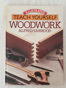 Illustrated Teach Yourself  Woodwork  by Alfred Yarwood