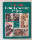 Singer: Home Decorating Projects Step-by-Step