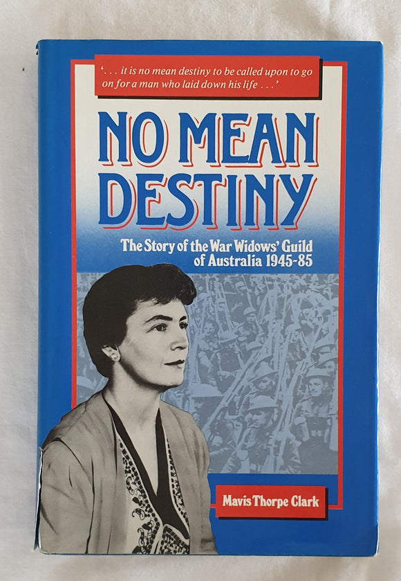 No Mean Destiny  The Story of the War Widows' Guild of Australia 1945-85  by Mavis Thorpe Clark
