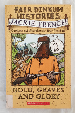 Gold, Graves and Glory 1850-1880  by Jackie French  Illustrations and cartoons by Peter Sheehan  'Fair Dinkum Histories'