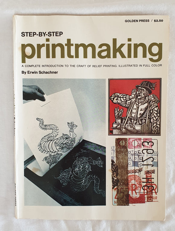 Step-By-Step Printmaking  A Complete Introduction to the Craft of Relief Printing  by Erwin Schachner