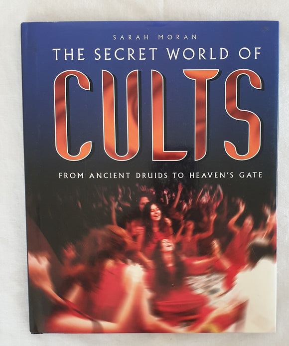 The Secret World of Cults by Sarah Moran