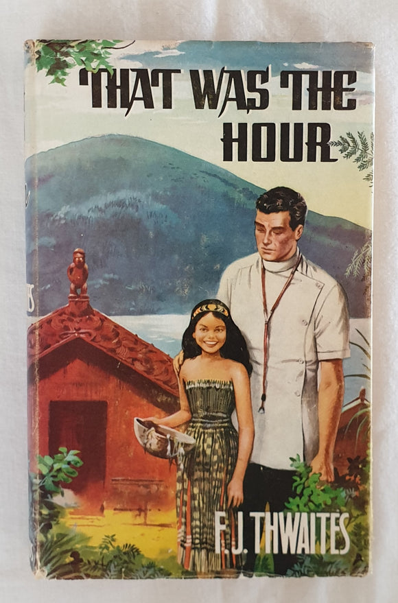 That Was The Hour by Frederick J. Thwaites