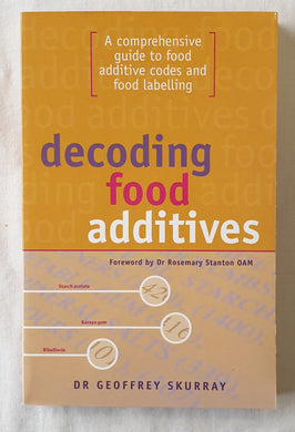 Decoding Food Additives by Geoffrey Skurray