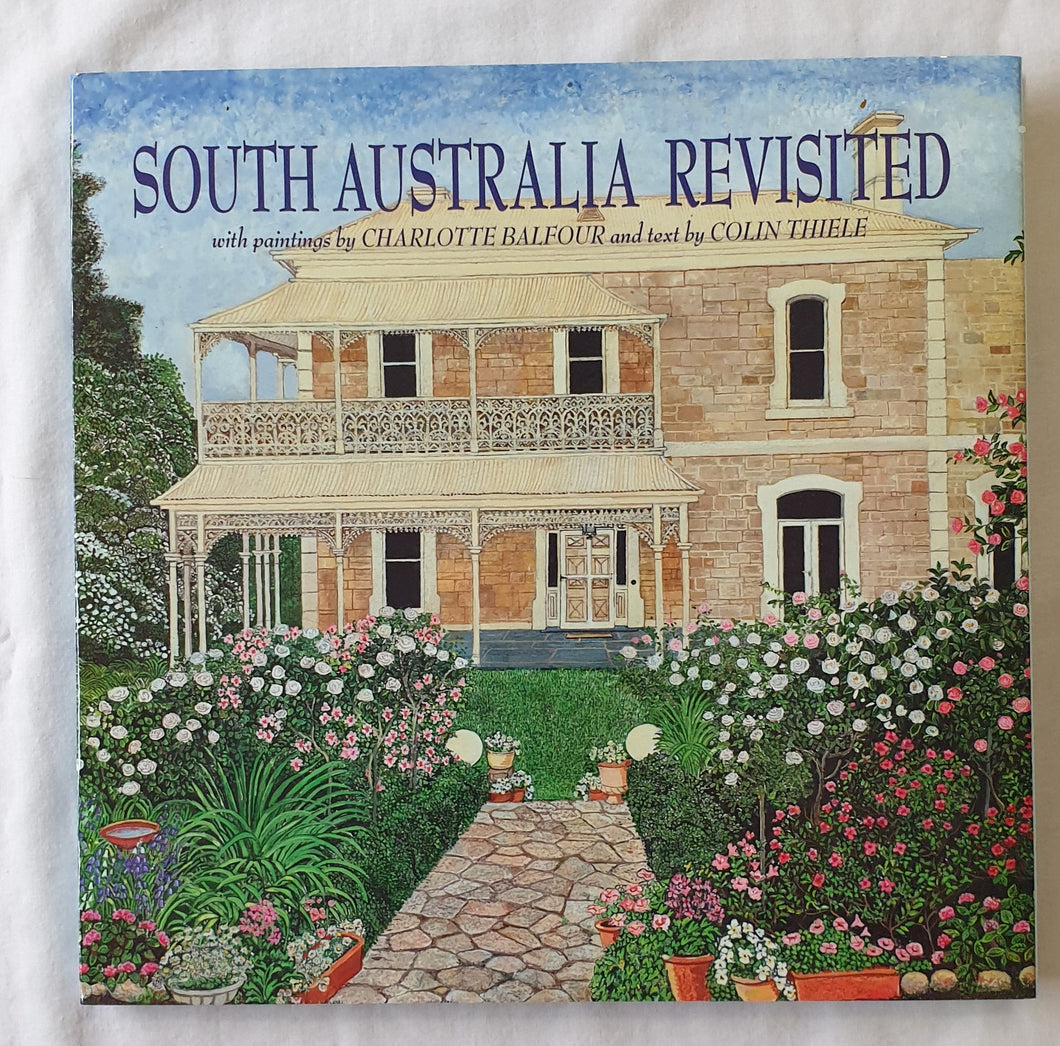 South Australia Revisited with paintings by Charlotte Balfour and text by Colin Thiele
