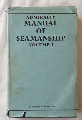 Admiralty Manual of Seamanship: Volume I B. R. 67(I)