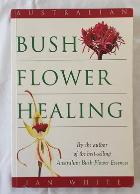 Australian Bush Flower Healing by Ian White