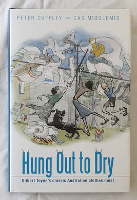 Hung Out To Dry  Gilbert Toyne's classic Australian clothes hoist  by Peter Cuffley and Cas Middlemis