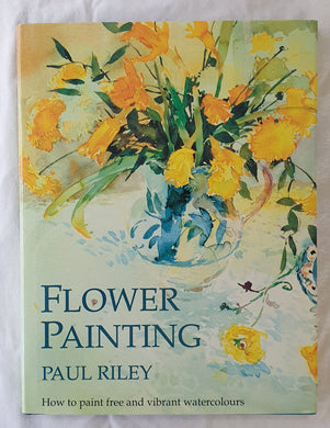 Flower Painting  How to paint free and vibrant watercolours  By Paul Riley