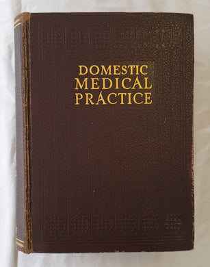 Domestic Medical Practice  A household adviser in the treatment of diseases, arranged for family use  Edited by Frank E. Miller, H. Lyons Hunt, F. J. McCormick, Buchanan Burr and Morris L. King