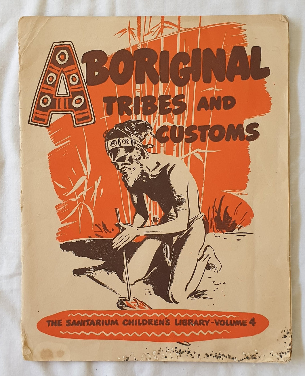 Aboriginal Tribes and Customs The Sanitarium Children's Library – Volume 4