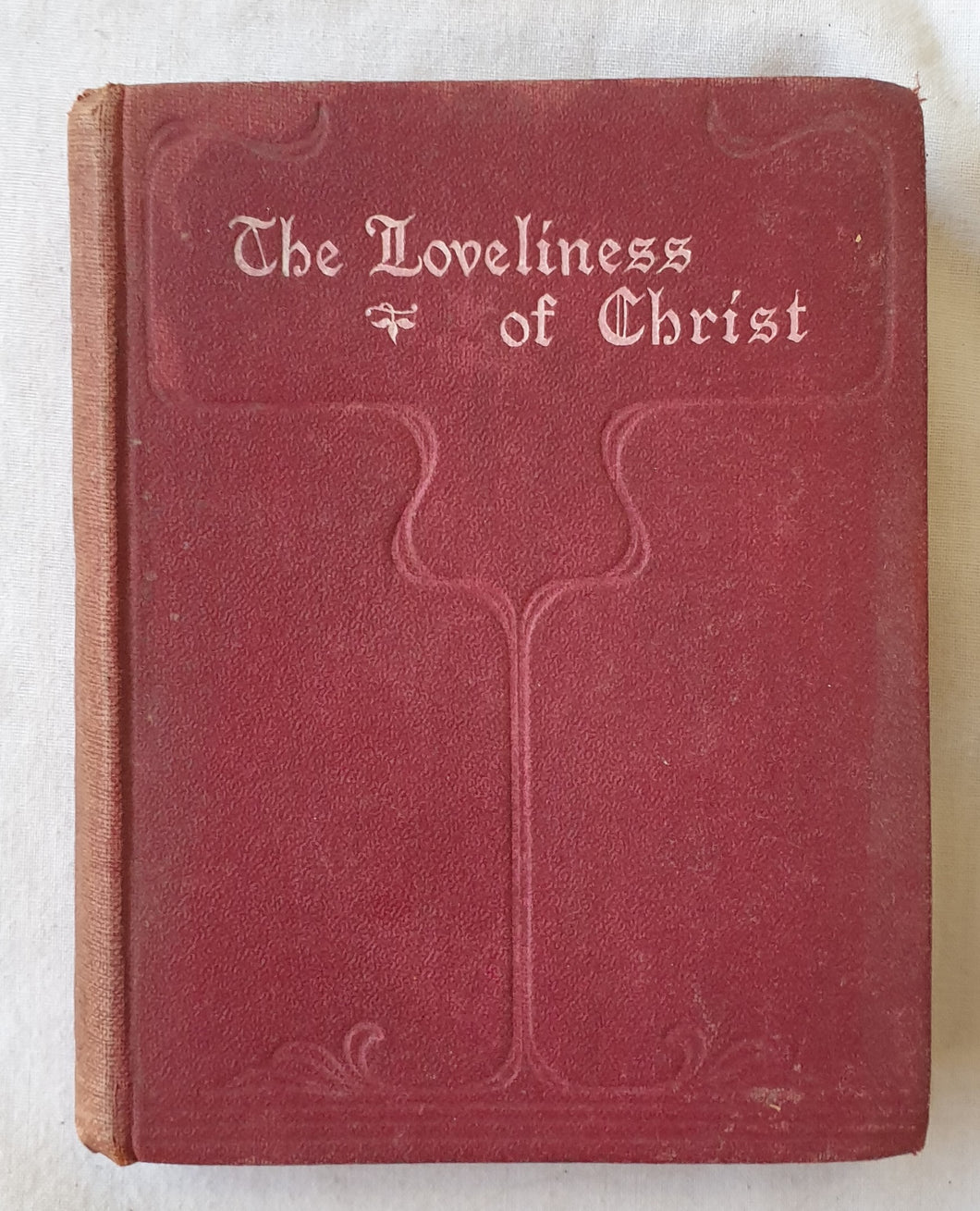 The Loveliness of Christ  From the Letters of Samuel Rutherford (1600-1661)  Selected by Ellen S. Lister