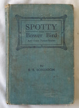 Load image into Gallery viewer, Spotty, the Bower Bird  And Other Nature Stories  by Edward S. Sorenson  illustrations by Ernest E. Barker