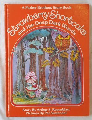 Strawberry Shortcake and the Deep Dark Woods  by Arthur S. Rosenblatt  Pictures by Pat Sustendal
