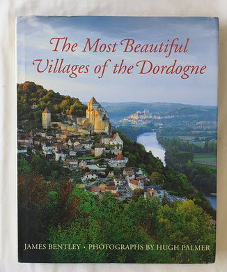 The Most Beautiful Villages of the Dordogne  by James Bentley  photography by Hugh Palmer