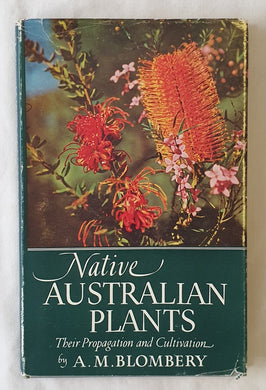 Native Australian Plants  Their Propagation and Cultivation  by A. M. Blombery