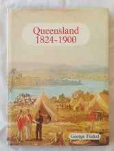 Load image into Gallery viewer, Queensland 1824-1900  From Colony to Commonwealth  by George Finkel
