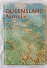 Load image into Gallery viewer, Queensland Australia  A concise outline of the history  Edited by Don Carisbrooke, Barry Wilson, Jack Smiles, Ross Campbell-Jones, Charles Meeking, Frank S. Greenop, Jack Child and Susan Lewis