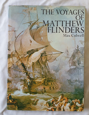 The Voyages of Matthew Flinders by Max Colwell