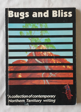 Bugs and Bliss  A Collection of Contemporary Northern Territory Writing
