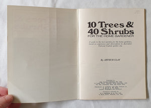 10 Trees & 40 Shrubs for the Home Gardener by Arthur Clay