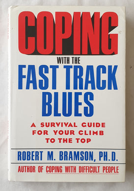 Coping with the Fast Track Blues by Robert M. Bramson