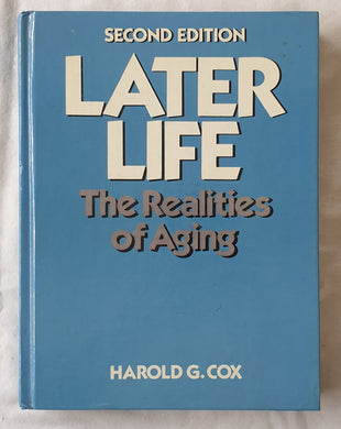 Later Life  The realities of aging  by Harold G. Cox