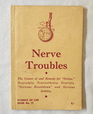 "Nerve Trouble  The Causes of and Remedy for ""Nerves"", Neuralgia, Neurasthenia, Neuritis, ""Nervous Breakdown,"" and Nervous Debility"