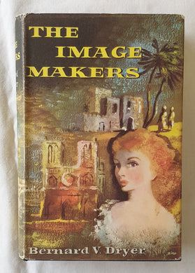 The Image Makers by Bernard V. Dryer