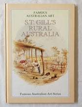 Load image into Gallery viewer, S.T. Gill's Rural Australia 1818-1880 by Bob Raftopoulos