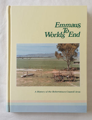 Emmaus to Worlds End  A History of the Robertstown Council Area  by The Jubilee 150 Committee