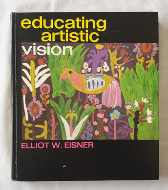 Educating Artistic Vision by Elliot W. Eisner
